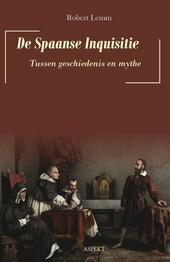 De Spaanse Inquisitie : tussen geschiedenis en mythe