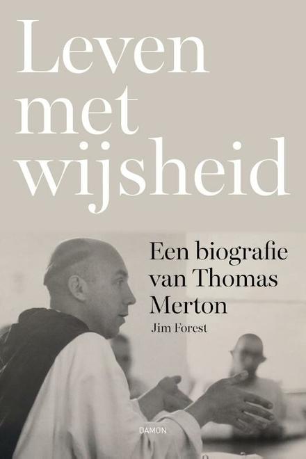 Leven met wijsheid : een biografie van Thomas Merton