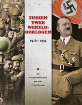 Tussen twee Wereldoorlogen : 1918 - 1939 : de wapenstilstand en wat erna kwam