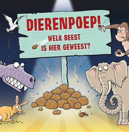 Dierenpoep! : welk beest is hier geweest?
