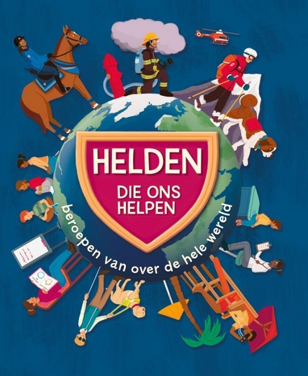 Helden die ons helpen : beroepen van over de hele wereld