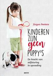 Kinderen zijn geen puppy's : de kracht van zelfsturing in opvoeding