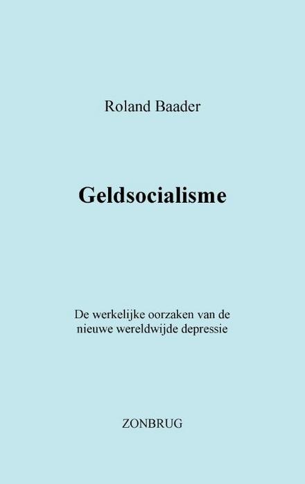 Geldsocialisme : de werkelijke oorzaken van de nieuwe wereldwijde depressie