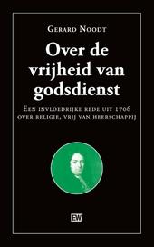 Over de vrijheid van godsdienst : een invloedrijke rede uit 1706 over religie, vrij van heerschappij