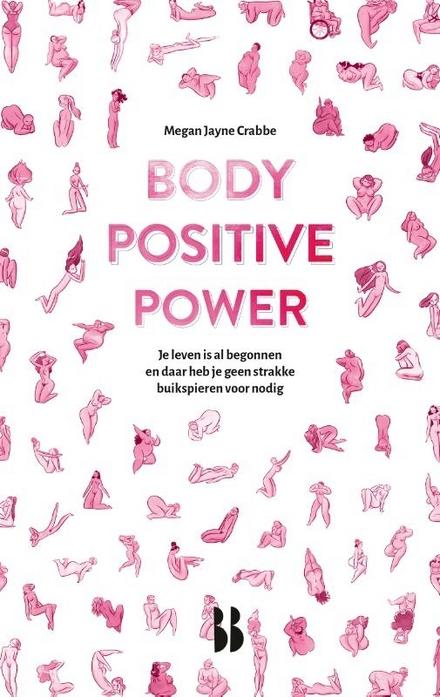 Body positive power : je leven is al begonnen en daar heb je geen strakke buikspieren voor nodig