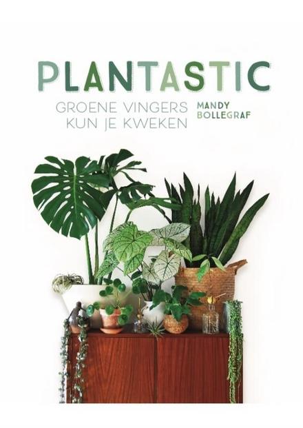 Plantastic : groene vingers kun je kweken