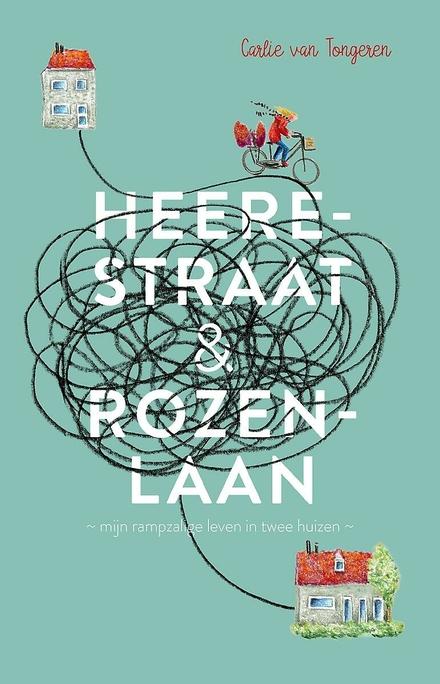 Heerestraat & Rozenlaan : mijn rampzalige leven in twee huizen