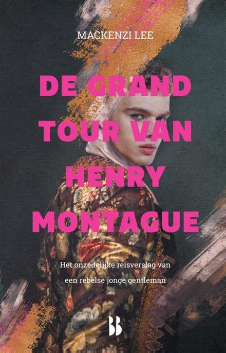 De grand tour van Henry Montague : het onzedelijke reisverslag van een rebelse jonge gentleman