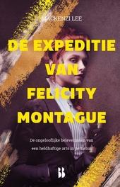 De expeditie van Felicity Montague : de ongelooflijke belevenissen van een heldhaftige arts in petticoat