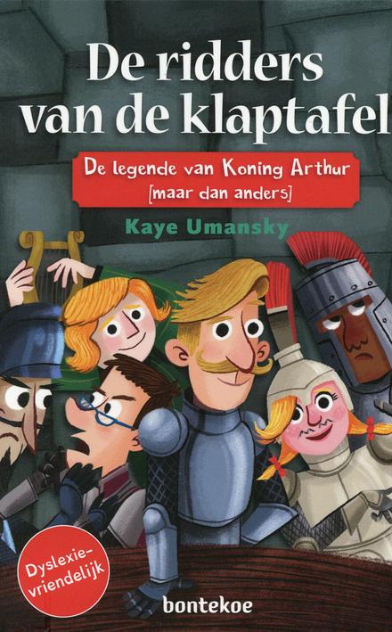 De ridders van de klaptafel : de legende van Koning Arthur (maar dan anders)