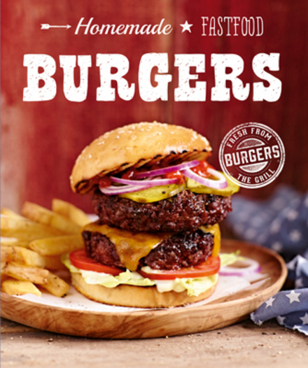 Burgers : homemade fastfood
