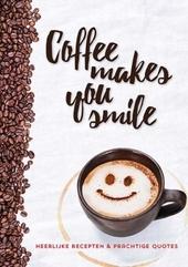 Coffee makes you smile : heerlijke recepten & prachtige quotes
