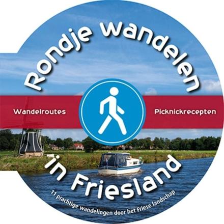 Rondje wandelen in Friesland : 11 prachtige wandelingen door het Friese landschap