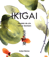 Ikigai : ontdek de zin van je bestaan