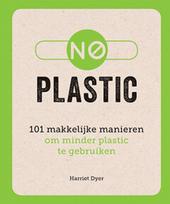 No plastic : 101 makkelijke manieren om minder plastic te gebruiken