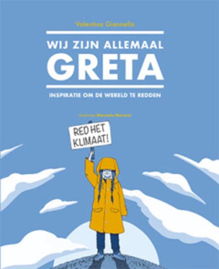 Wij zijn allemaal Greta : inspiratie om de wereld te redden