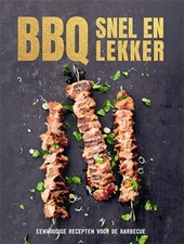 BBQ snel en lekker : eenvoudige recepten voor de barbecue