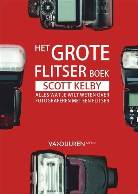 Het grote flitserboek : alles wat je wilt weten over fotograferen met een flitser