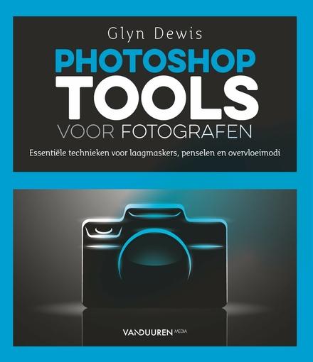 Photoshop tools voor fotografen : essentiële technieken voor laagmaskers, penselen en overvloeimodi