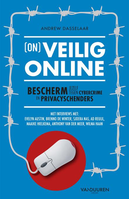 (On)veilig online : bescherm jezelf tegen cybercrime en privacyschenders