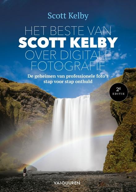 Het beste van Scott Kelby over digitale fotografie : de geheimen van professionele foto's stap voor stap onthuld