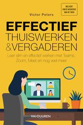 Effectief thuiswerken en vergaderen : leer slim en effectief werken met Teams, Zoom, Meet en nog veel meer
