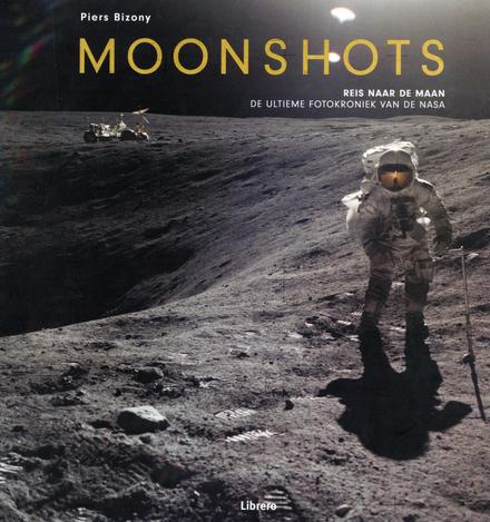 Moonshots : reis naar de maan : de ultieme fotokroniek van de NASA