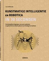 Kunstmatige intelligentie en robotica in 30 seconden : de belangrijkste begrippen, personen, gebieden en gebeurteni...