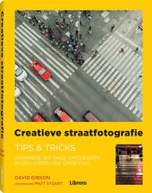 Creatieve straatfotografie : trips & tricks : originele settings vastleggen in een stedelijke omgeving