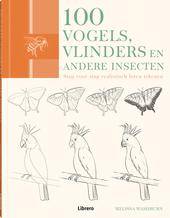100 vogels, vlinders en andere insecten : stap voor stap realistisch leren tekenen