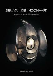Siem van den Hoonaard : pionier in de metaalplastiek