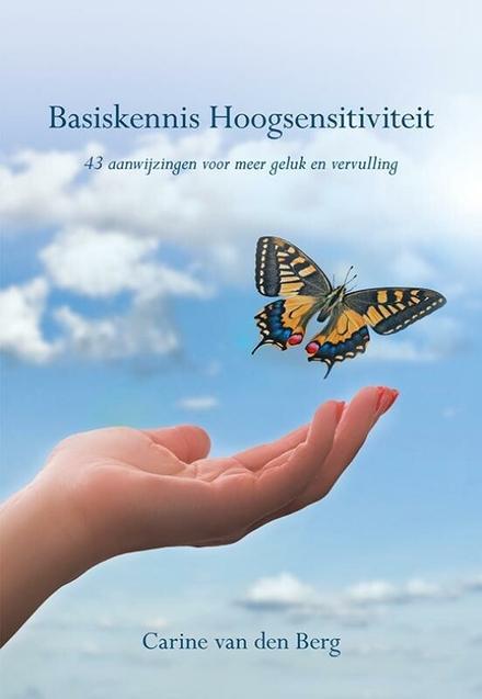 Basiskennis hoogsensitiviteit : 43 aanwijzingen voor meer geluk en vervulling