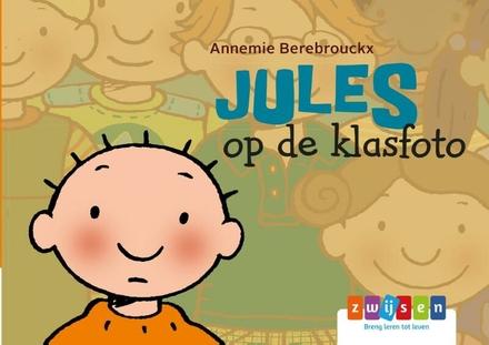 Jules op de klasfoto / tekst en illustraties Annemie Berebrouckx