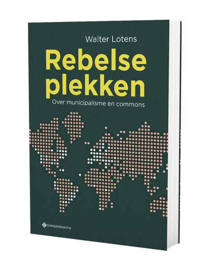 Rebelse plekken : over municipalisme en commons