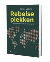 Rebelse plekken : over municipalisme en commons