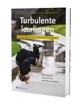 Turbulente leerlingen : probleemgedrag op school positief aanpakken : een boek vol inspiratie en praktijkvoorbeelde...