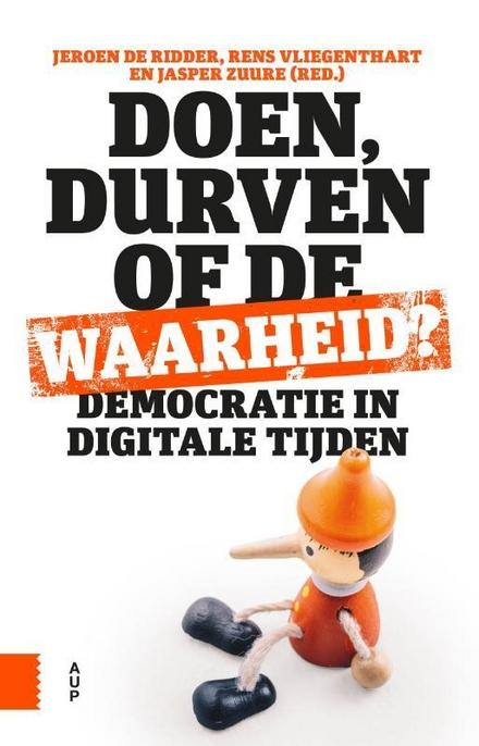 Doen, durven of de waarheid? : democratie in digitale tijden