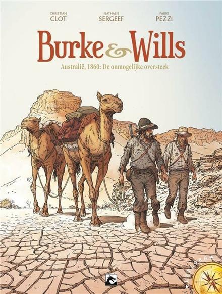 Burke & Wills : Australië, 1860 : de onmogelijke oversteek