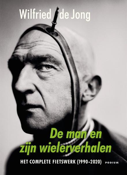 De man en zijn wielerverhalen : het complete fietswerk (1990-2020)