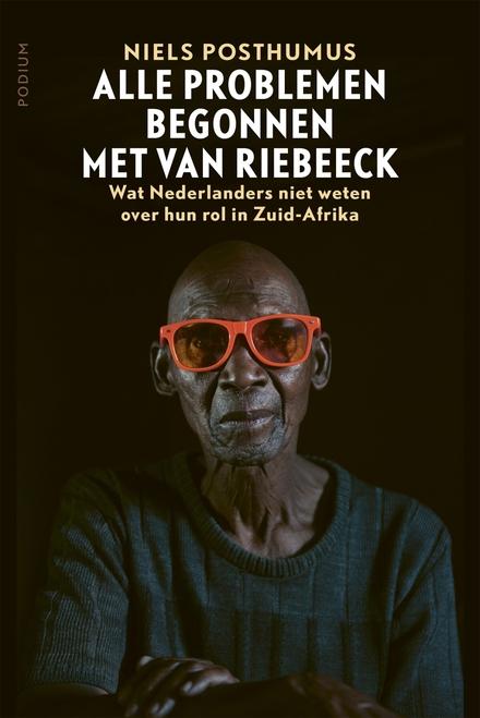 Alle problemen begonnen met Van Riebeeck : wat Nederlanders niet weten over hun rol in Zuid-Afrika