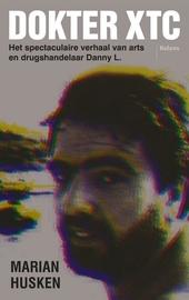 Dokter XTC : het spectaculaire verhaal van arts en drugshandelaar Danny L.