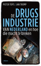 Nederland drugsland : de lokroep van het geld, de macht van criminelen, de noodzaak die te breken (en hoe dat dan t...