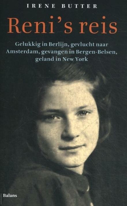 Reni's reis : gelukkig in Berlijn, gevlucht naar Amsterdam, gevangen in Bergen-Belsen, geland in New York