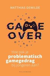 Game over : hoe pak je problematisch gamegedrag bij jongeren aan?