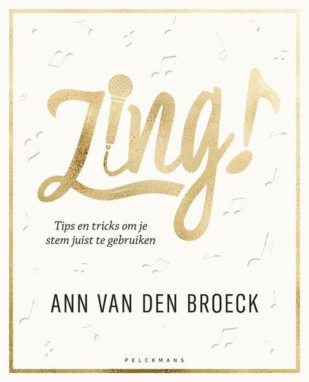 Zing! : tips en tricks om je stem juist te gebruiken