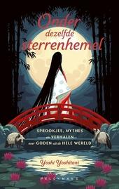 Onder dezelfde sterrenhemel : sprookjes, mythes en verhalen over goden uit de hele wereld