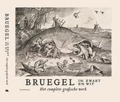 Bruegel in zwart en wit : het complete grafische werk