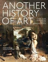 Another history of art : 2.500 jaar Europese kunstgeschiedenis