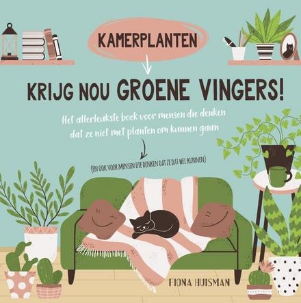Krijg nou groene vingers! : kamerplanten