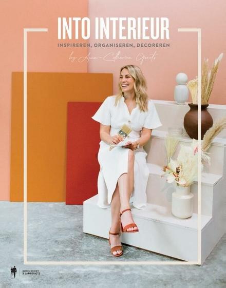 Into interieur : inspireren, organiseren, decoreren